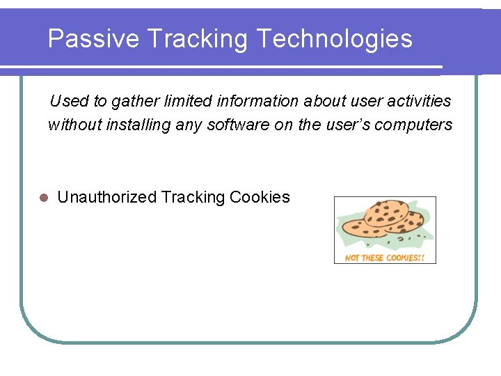 Passive Tracking Technologies Used to gather limited information about user activities without installing any