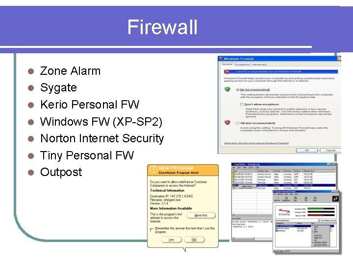 Firewall l l l Zone Alarm Sygate Kerio Personal FW Windows FW (XP-SP 2)