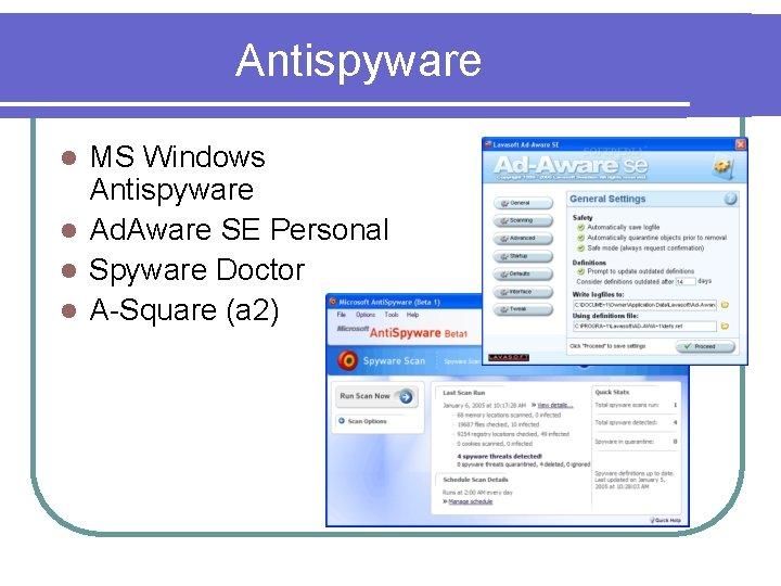 Antispyware MS Windows Antispyware l Ad. Aware SE Personal l Spyware Doctor l A-Square
