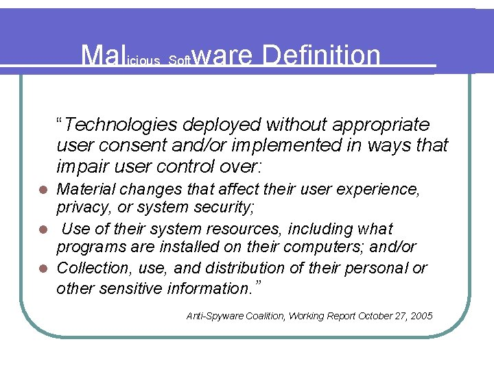 """Malicious Software Definition """"Technologies deployed without appropriate user consent and/or implemented in ways that"""