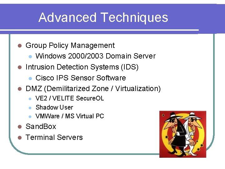Advanced Techniques Group Policy Management l Windows 2000/2003 Domain Server l Intrusion Detection Systems