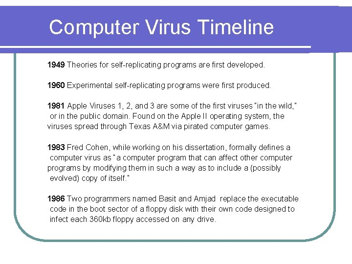 Computer Virus Timeline 1949 Theories for self-replicating programs are first developed. 1960 Experimental self-replicating