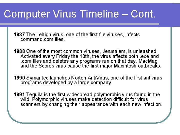 Computer Virus Timeline – Cont. 1987 The Lehigh virus, one of the first file