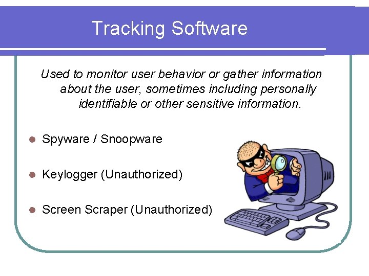 Tracking Software Used to monitor user behavior or gather information about the user, sometimes