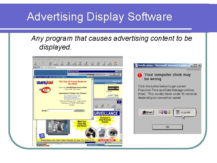 Advertising Display Software Any program that causes advertising content to be displayed.