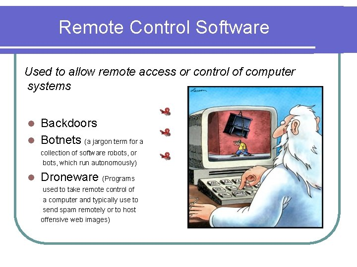 Remote Control Software Used to allow remote access or control of computer systems Backdoors