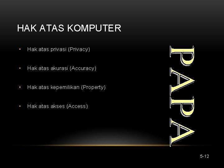 HAK ATAS KOMPUTER • Hak atas privasi (Privacy) • Hak atas akurasi (Accuracy) •