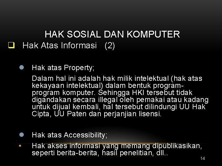 HAK SOSIAL DAN KOMPUTER q Hak Atas Informasi (2) l Hak atas Property; Dalam