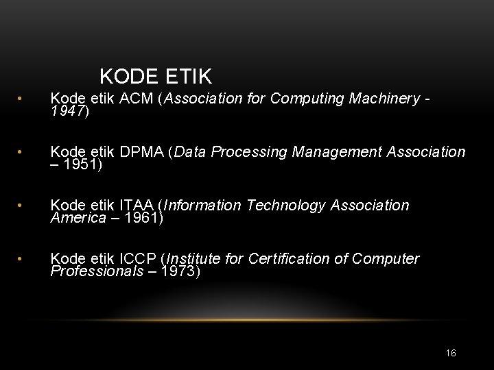 KODE ETIK • Kode etik ACM (Association for Computing Machinery 1947) • Kode etik