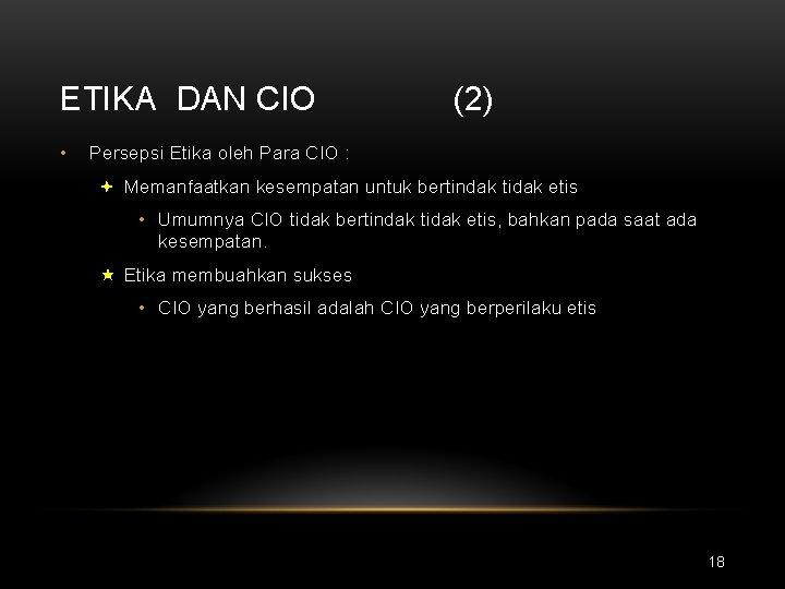 ETIKA DAN CIO • (2) Persepsi Etika oleh Para CIO : ª Memanfaatkan kesempatan
