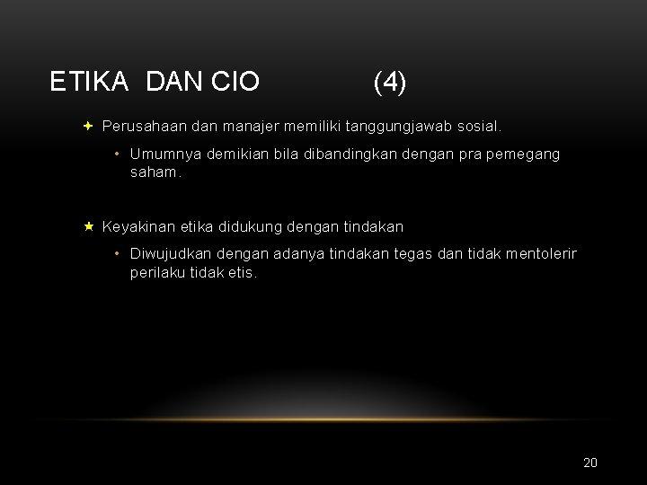 ETIKA DAN CIO (4) ª Perusahaan dan manajer memiliki tanggungjawab sosial. • Umumnya demikian