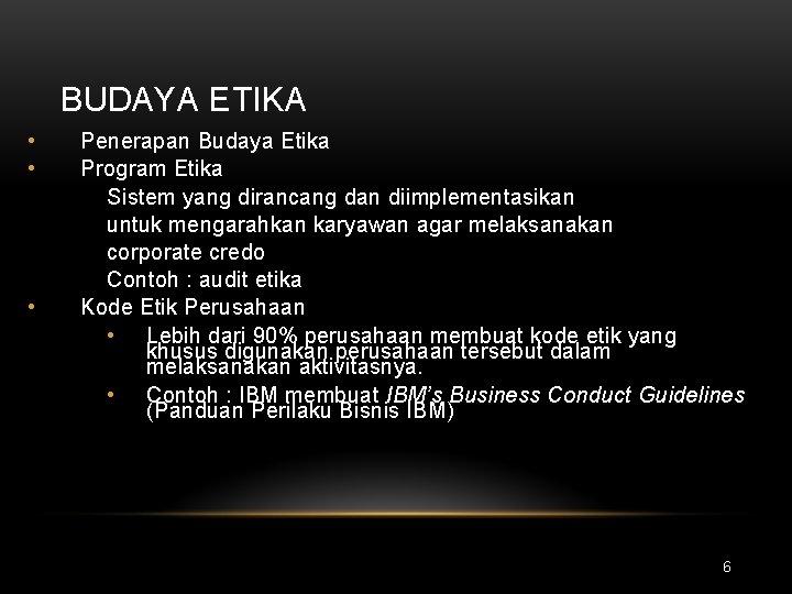 BUDAYA ETIKA • • • Penerapan Budaya Etika Program Etika Sistem yang dirancang dan