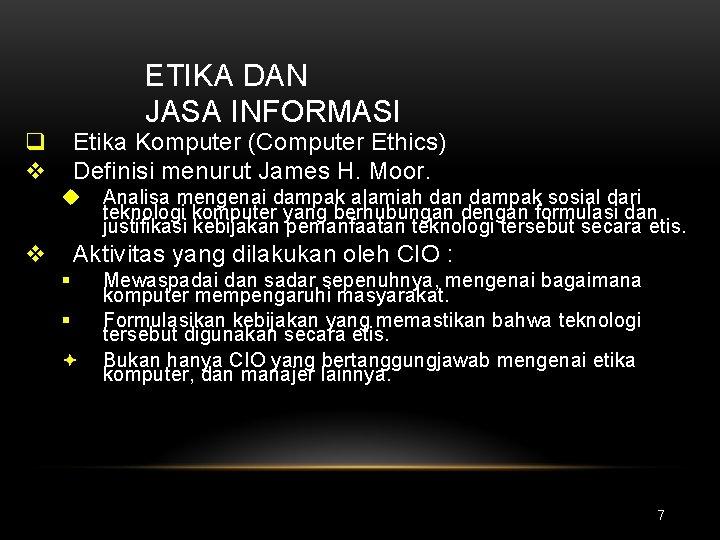 ETIKA DAN JASA INFORMASI q v Etika Komputer (Computer Ethics) Definisi menurut James H.