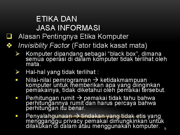 ETIKA DAN JASA INFORMASI q Alasan Pentingnya Etika Komputer v Invisiblity Factor (Fator tidak