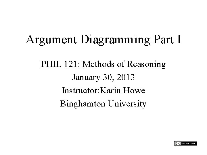 Argument Diagramming Part I PHIL 121: Methods of Reasoning January 30, 2013 Instructor: Karin