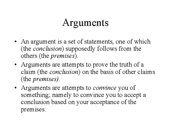 Arguments • An argument is a set of statements, one of which (the conclusion)