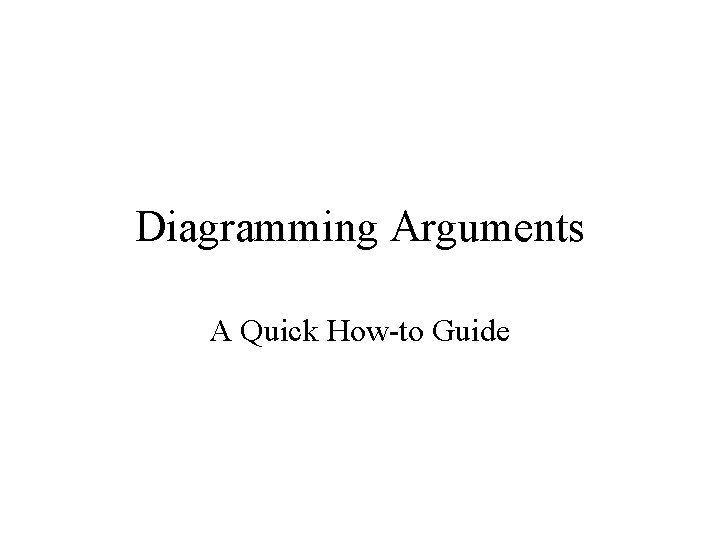 Diagramming Arguments A Quick How-to Guide