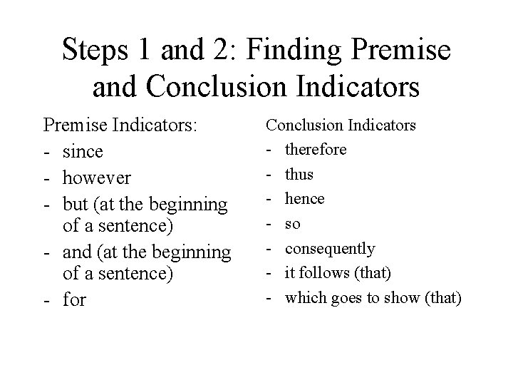 Steps 1 and 2: Finding Premise and Conclusion Indicators Premise Indicators: - since -