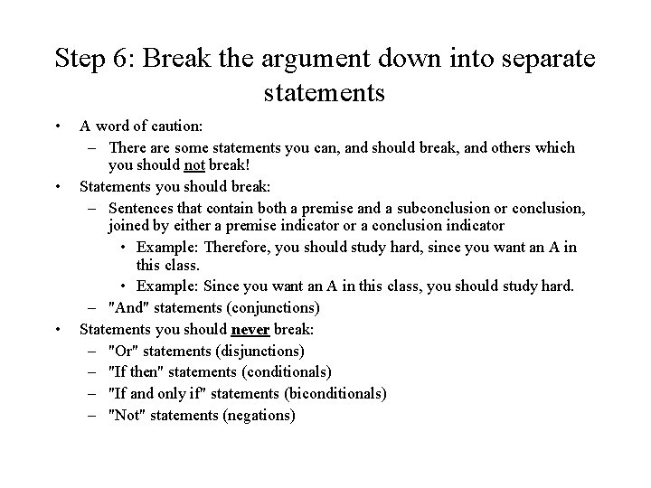 Step 6: Break the argument down into separate statements • • • A word