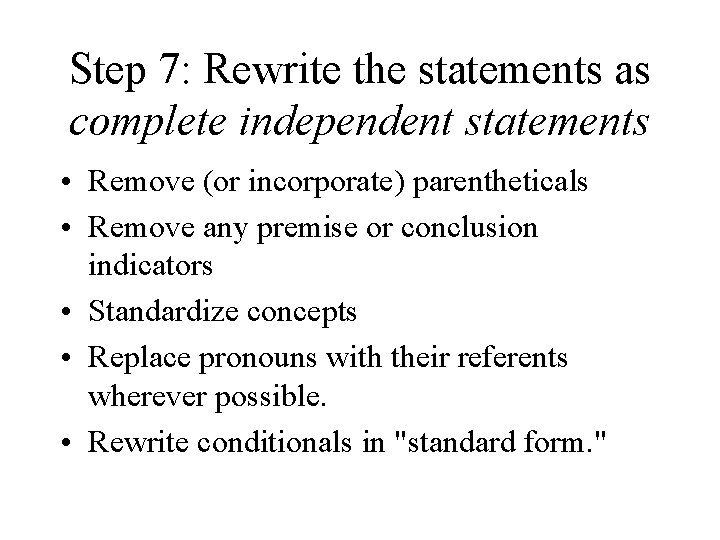Step 7: Rewrite the statements as complete independent statements • Remove (or incorporate) parentheticals