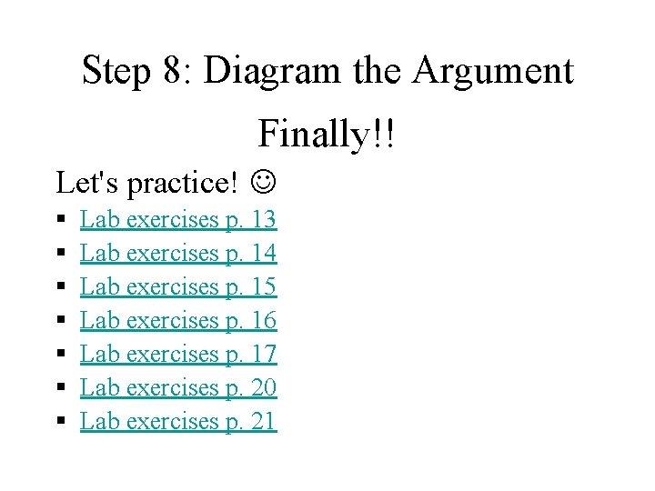 Step 8: Diagram the Argument Finally!! Let's practice! § § § § Lab exercises
