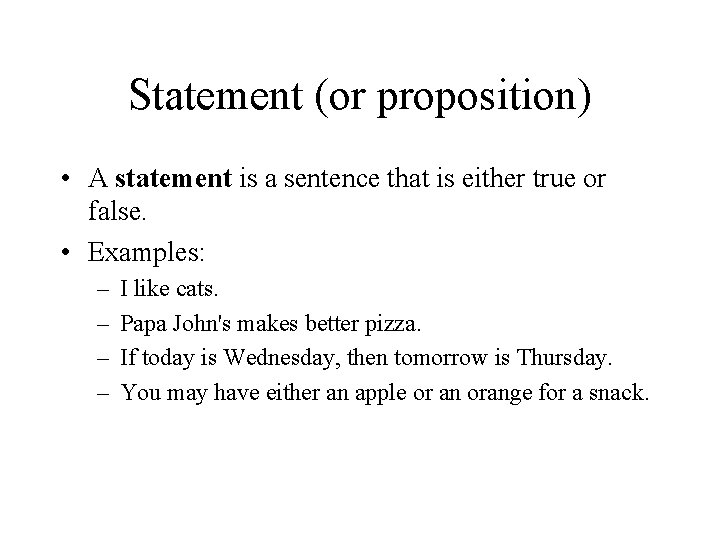 Statement (or proposition) • A statement is a sentence that is either true or