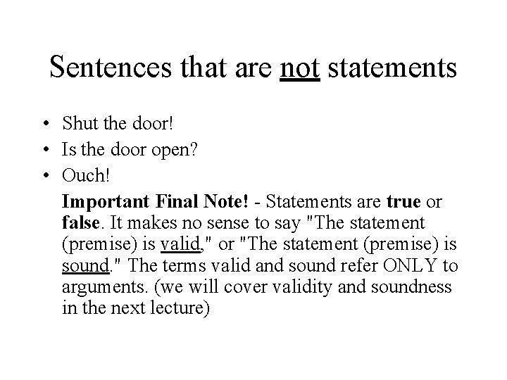 Sentences that are not statements • Shut the door! • Is the door open?