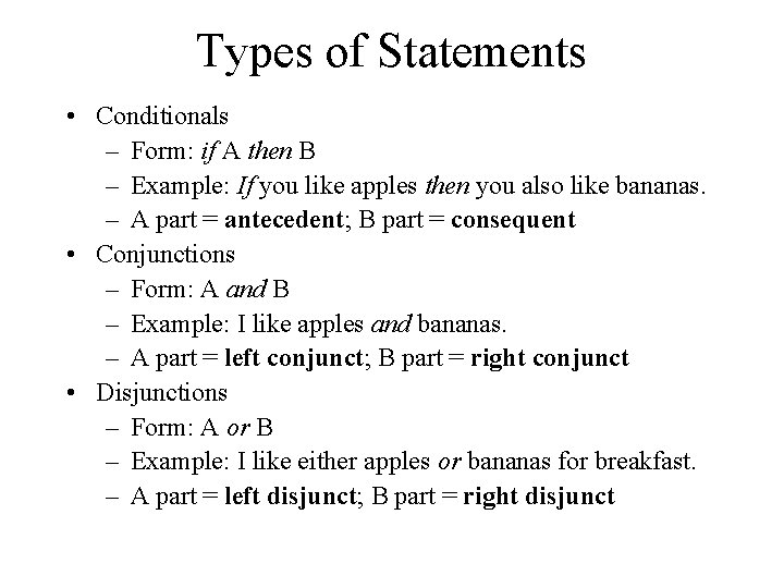 Types of Statements • Conditionals – Form: if A then B – Example: If