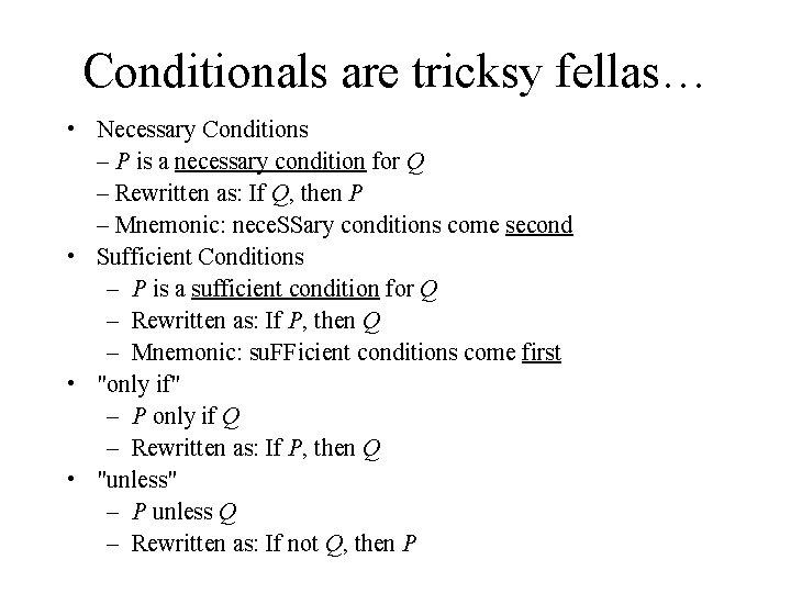 Conditionals are tricksy fellas… • Necessary Conditions – P is a necessary condition for