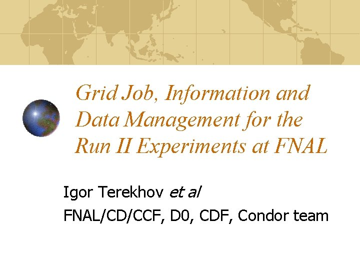 Grid Job, Information and Data Management for the Run II Experiments at FNAL Igor