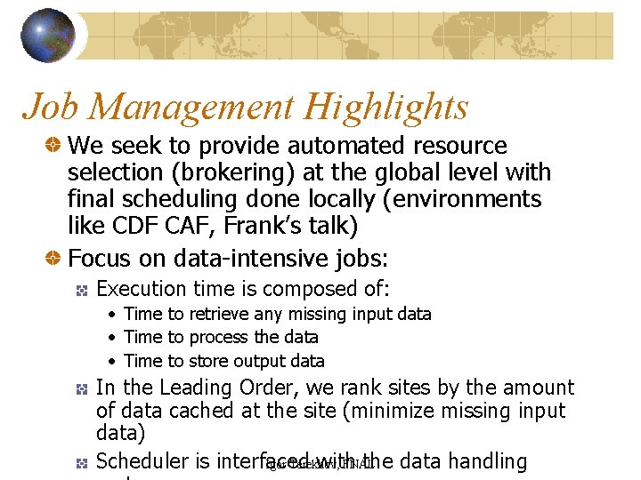Job Management Highlights We seek to provide automated resource selection (brokering) at the global
