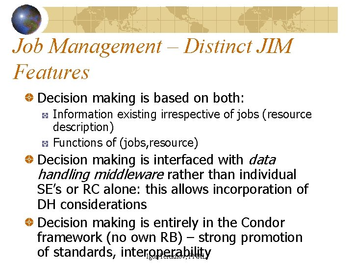 Job Management – Distinct JIM Features Decision making is based on both: Information existing