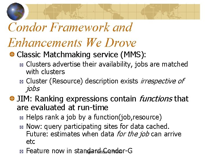Condor Framework and Enhancements We Drove Classic Matchmaking service (MMS): Clusters advertise their availability,
