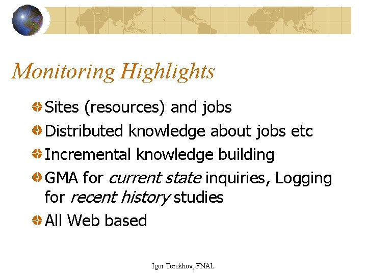 Monitoring Highlights Sites (resources) and jobs Distributed knowledge about jobs etc Incremental knowledge building