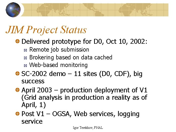 JIM Project Status Delivered prototype for D 0, Oct 10, 2002: Remote job submission