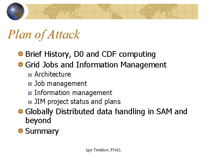 Plan of Attack Brief History, D 0 and CDF computing Grid Jobs and Information