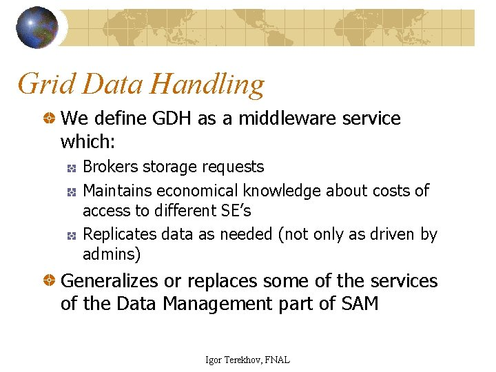Grid Data Handling We define GDH as a middleware service which: Brokers storage requests