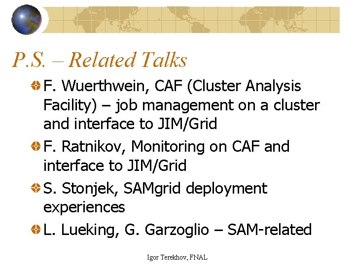 P. S. – Related Talks F. Wuerthwein, CAF (Cluster Analysis Facility) – job management