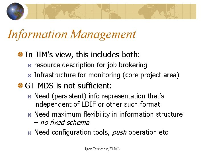 Information Management In JIM's view, this includes both: resource description for job brokering Infrastructure
