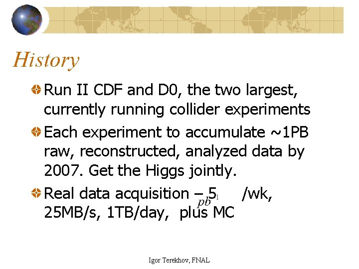 History Run II CDF and D 0, the two largest, currently running collider experiments