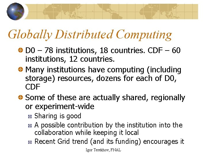Globally Distributed Computing D 0 – 78 institutions, 18 countries. CDF – 60 institutions,