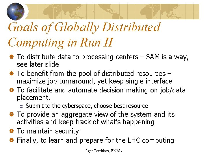 Goals of Globally Distributed Computing in Run II To distribute data to processing centers