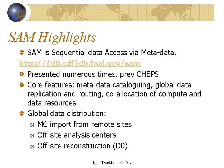 SAM Highlights SAM is Sequential data Access via Meta-data. http: //{d 0, cdf}db. fnal.