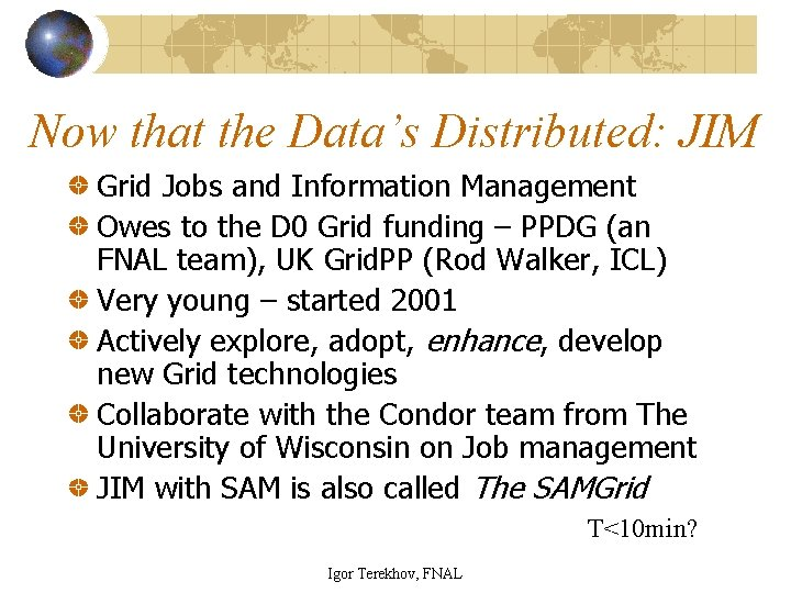 Now that the Data's Distributed: JIM Grid Jobs and Information Management Owes to the