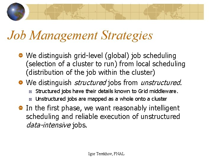 Job Management Strategies We distinguish grid-level (global) job scheduling (selection of a cluster to