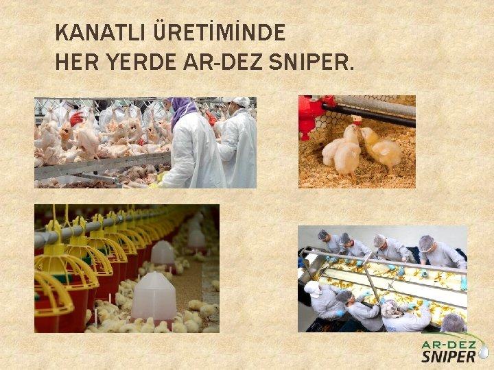 KANATLI ÜRETİMİNDE HER YERDE AR-DEZ SNIPER.
