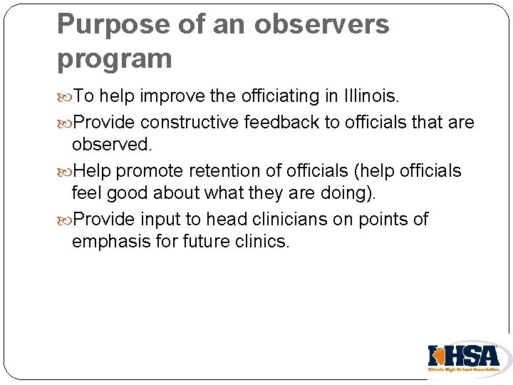 Purpose of an observers program To help improve the officiating in Illinois. Provide constructive