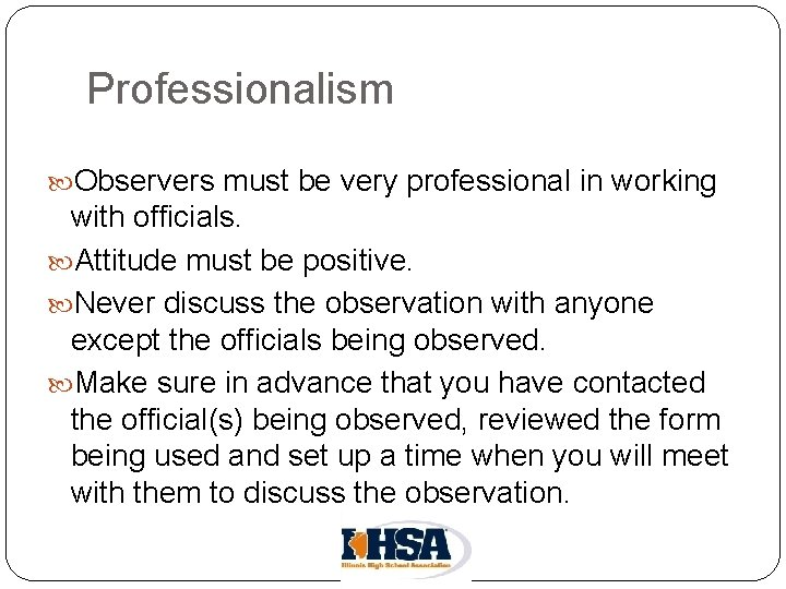 Professionalism Observers must be very professional in working with officials. Attitude must be positive.