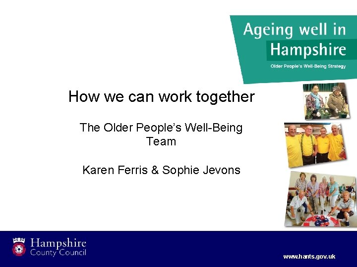 How we can work together The Older People's Well-Being Team Karen Ferris & Sophie