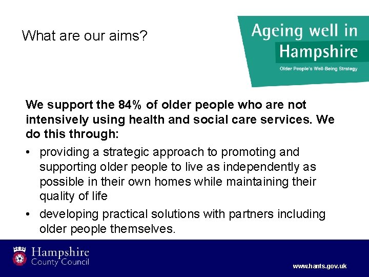 What are our aims? We support the 84% of older people who are not